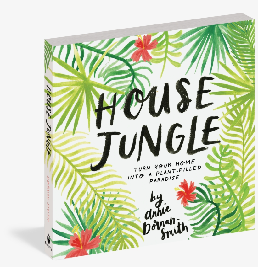 House Jungle - House Jungle: Turn Your Home Into A Plant-filled Paradise!, transparent png #1024992