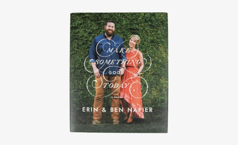 Make Something Good Today By Erin & Ben Napier - Make Something Good Today A Memoir, transparent png #1027188