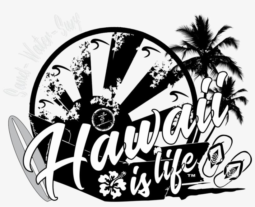 Hawaii Is Life Sand Water Surf Hawaiian Time Surfing