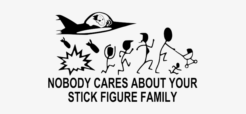 Bomb Nobody Cares About Your Stick Figure Family - Sticker Nobody Cares About Your Stick Figure Family, transparent png #1118267