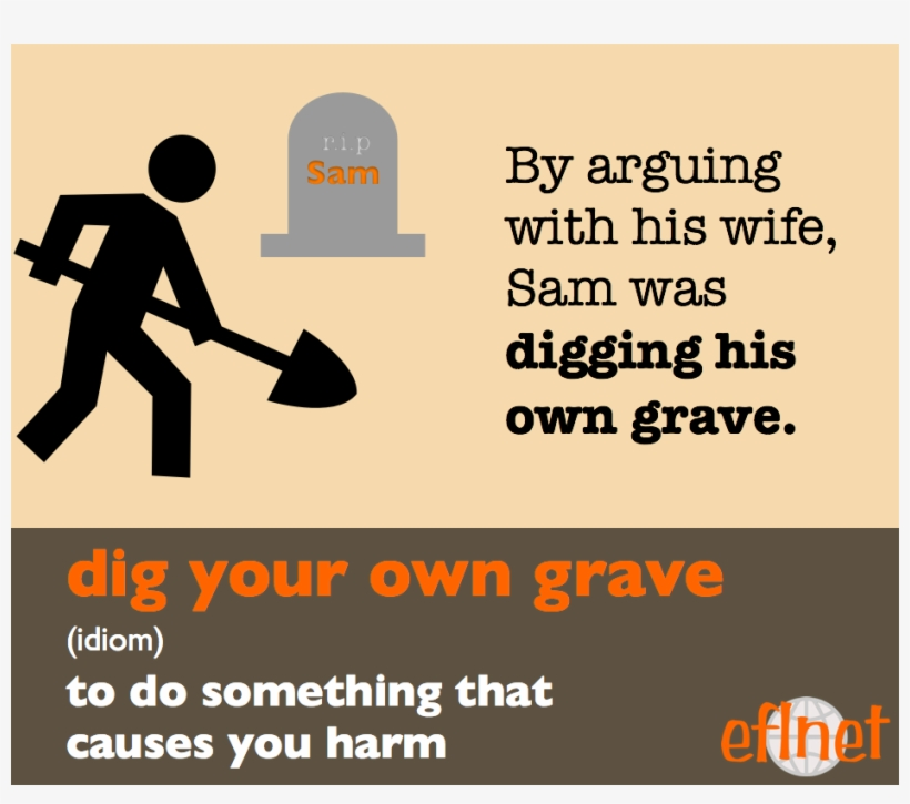 Dig One's Own Grave - Digging Your Own Grave, transparent png #1327719