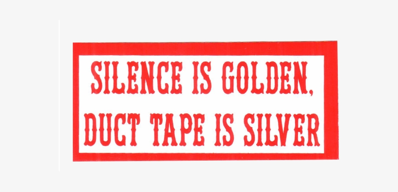 Silence Is Golden, Duct Tape Is Silver - Silence Is Golden Duct Tape Is Silver Sticker, transparent png #1569279