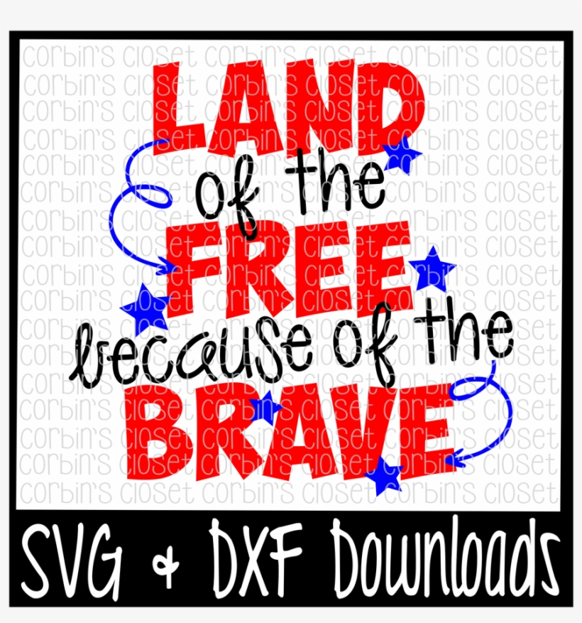July 4th * Land Of The Free Because Of The Brave * - Cinco De Mayo Svg, transparent png #1640156
