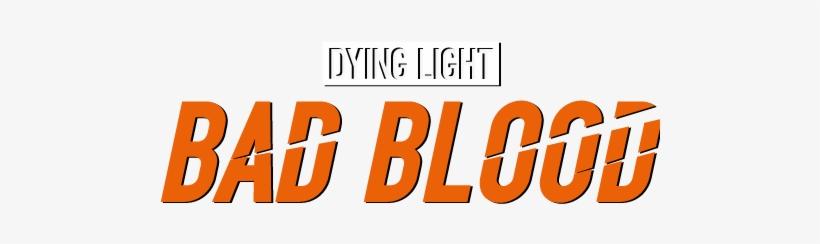 Dying Light Bad Blood Logo, transparent png #1730964