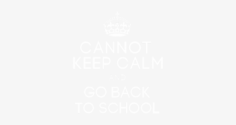 Cannot Keep Calm And Go Back To School With Pu - Keep Calm And Carry, transparent png #1861306