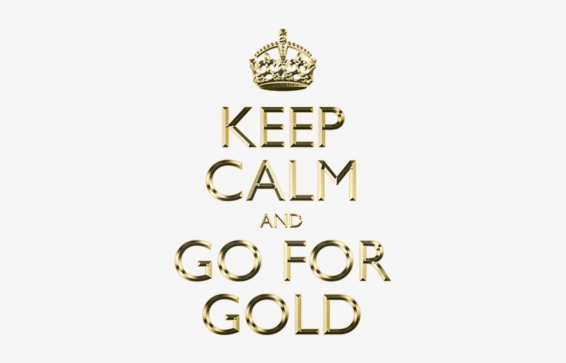 Keep Calm And For Gold - Keep Calm And Go For Gold, transparent png #1861916