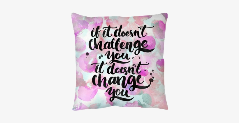 If It Doesn't Challenge You, It Doesn't Change You - If It Doesn T Challenge You It Wont Change You, transparent png #2152720