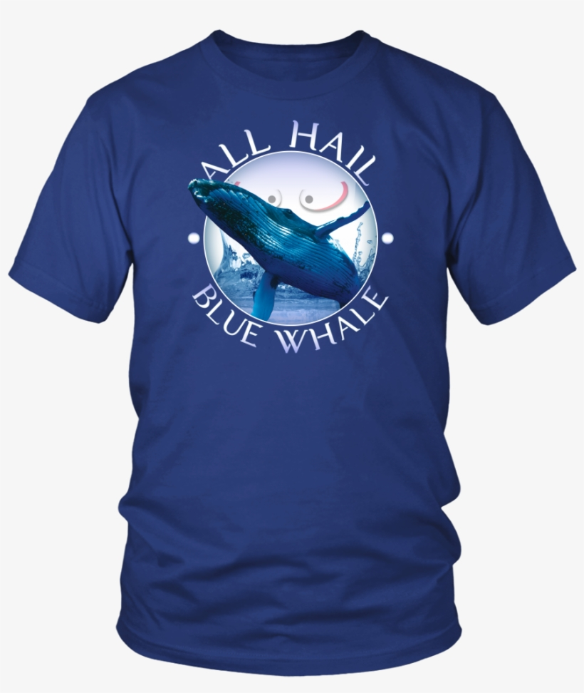 All Hail Blue Whale T-shirt - Whale Hoodie, transparent png #2188121