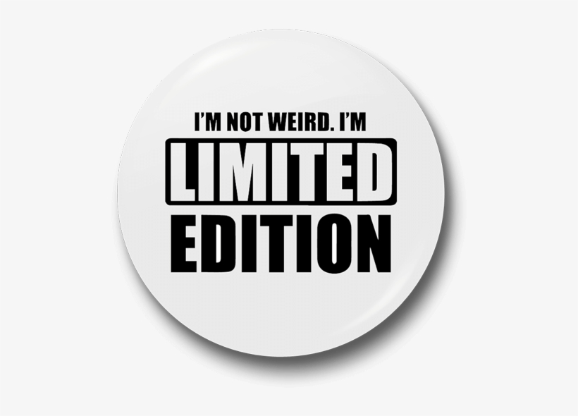 Limited Edition Badge Png - I M Not Weird I M Limited Edition, transparent png #2211194