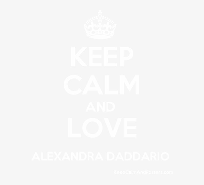 Keep Calm And Love Alexandra Daddario Poster - Keep Calm And Love Hanane, transparent png #2272633