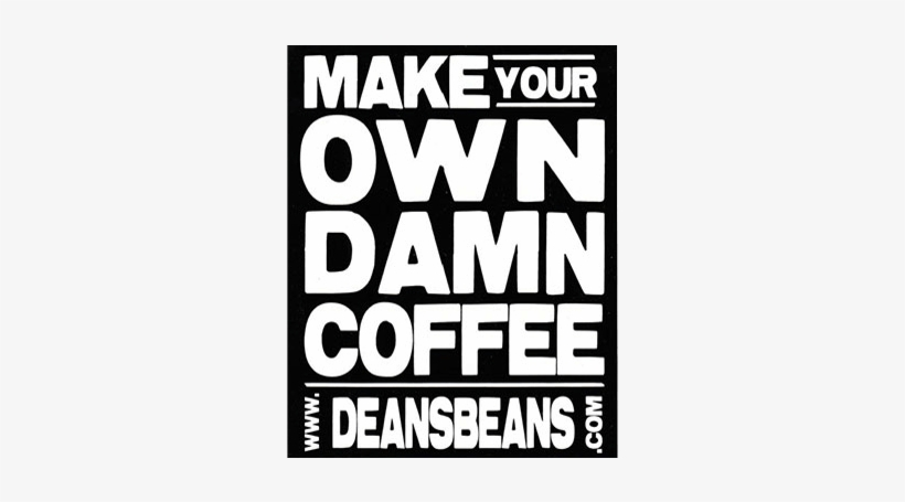 """make Your Own Damn Coffee"" Bumper Sticker - Get Your Own Coffee, transparent png #2336847"