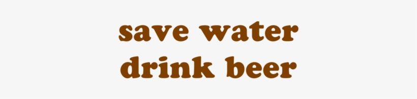 Save Water Drink Beer Png, transparent png #2701209