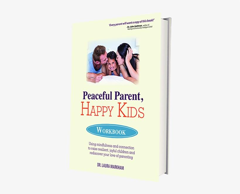 Peaceful Parent, Happy Kids Workbook - Peaceful Parent Happy Kids, transparent png #2754975