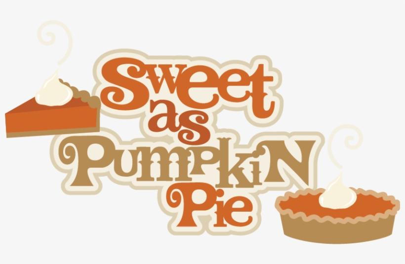 Sweet As Pumpkin Pie Svg Scrapbook Title Pumpkin Pie - Pumpkin Pie Clipart, transparent png #285976
