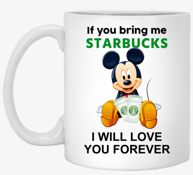 If You Bring Me Starbucks I Will Love You Forever Coffee - I Will Love You Forever Coffee Mug 3drose, transparent png #3009760