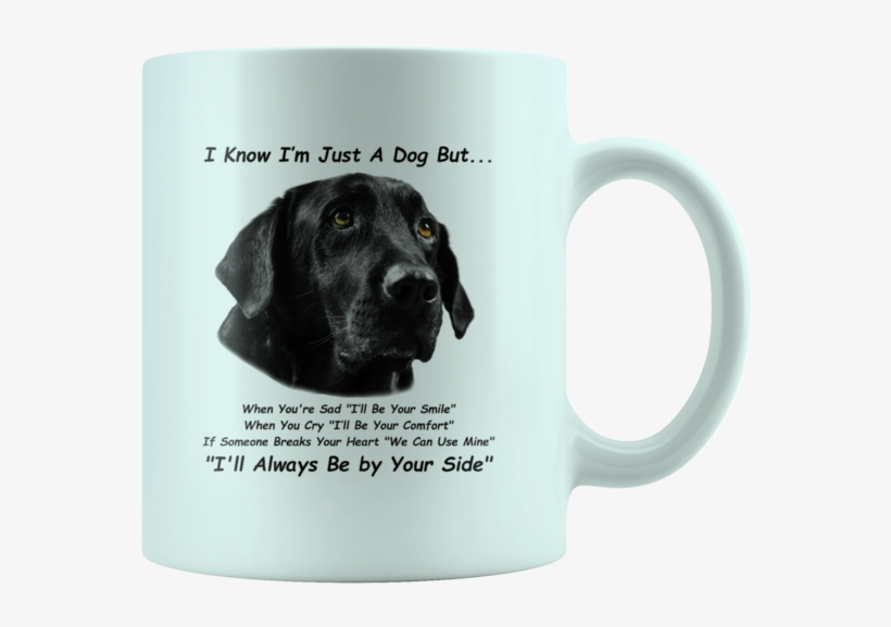 Black Labrador Retriever, Black Lab, White 11oz Mug - I M Always Be In Your Side, transparent png #3267637