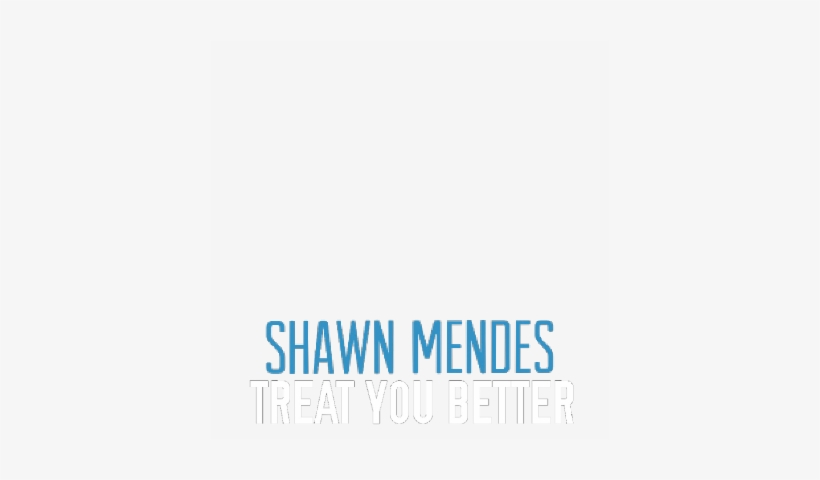 Treat You Better - Shawn Mendes Treat You Better Png, transparent png #3294482