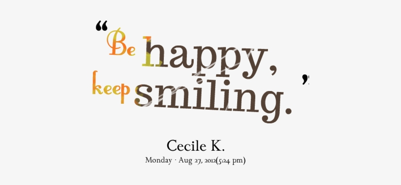 Be Happy, Keep Smiling - Keep Smiling And Be Happy Quotes, transparent png #3400499