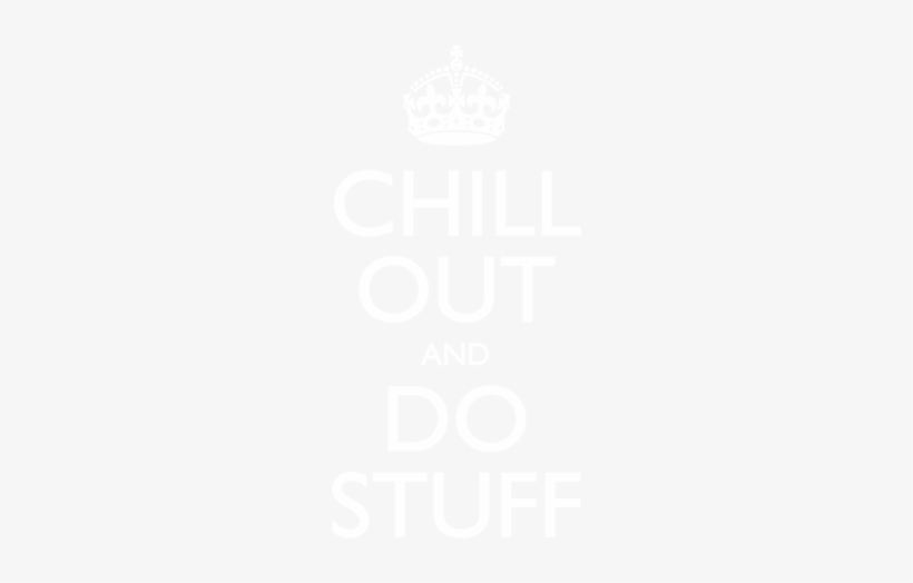 Chill Out And Do Stuff - Keep Calm Be Patience, transparent png #3412206