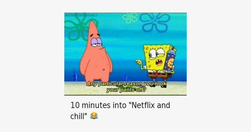 Chill, Netflix, And Netflix And Chill - 5 Minutes Into Netflix And Chill Meme, transparent png #3489535