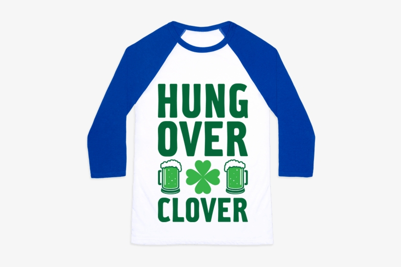 Hungover Clover Baseball Tee - Feed Me And Tell Me I M Pretty Baseball Shirt, transparent png #369900