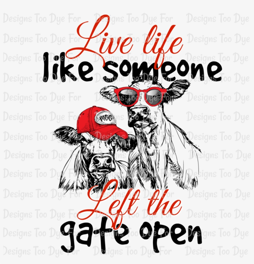 Live Life Like Someone Left The Gate Open - Sorry For What I Said When We Were Working Cattle Tshirts, transparent png #3866373