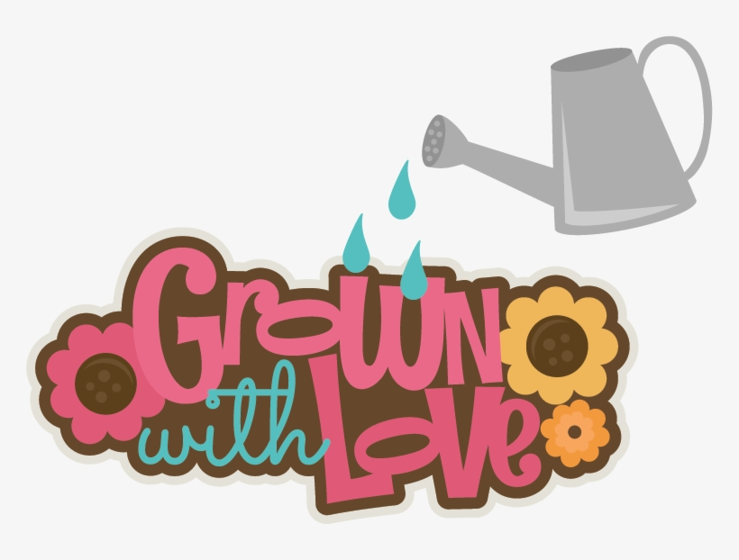 Grown With Love Svg Scrapbook Title Flower Svg Files - Scalable Vector Graphics, transparent png #3866773
