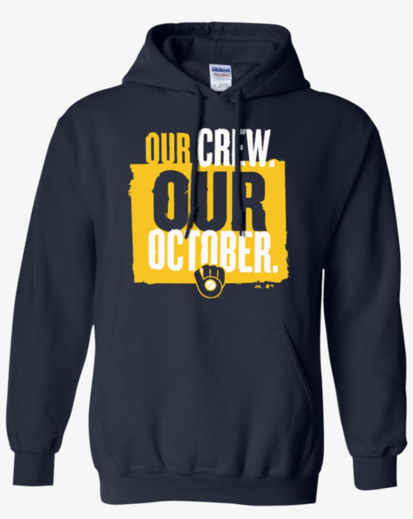 Our Crew Our October Brewers Milwaukee Brewers Hoodie - Our Crew Our October Brewers Shirt, transparent png #3921565