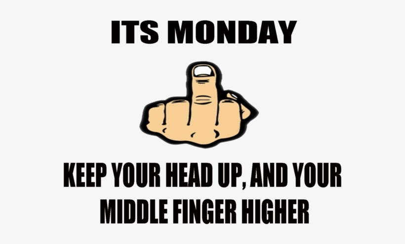 16 Raunchy Middle Finger Memes - Happy Monday Middle Finger, transparent png #3982210