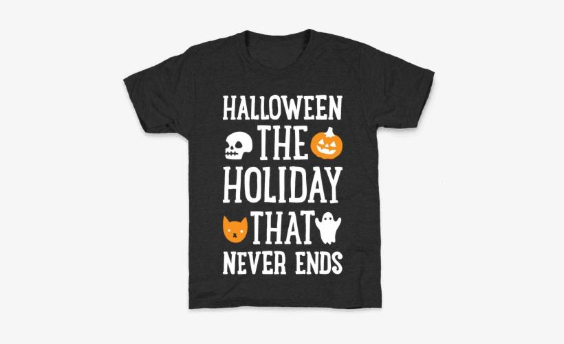 Halloween The Holiday That Never Ends Kids T-shirt - Kids Welding Shirt, transparent png #4055736