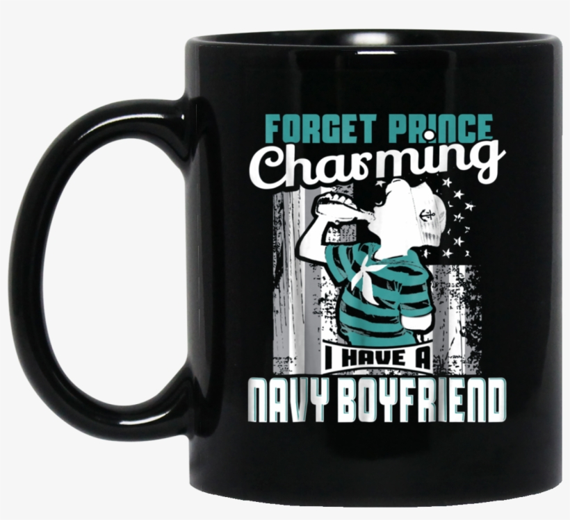 Forget Prince Charming I Have A Navy Boyfriend Sailor Gifts For 22 Year Old Women