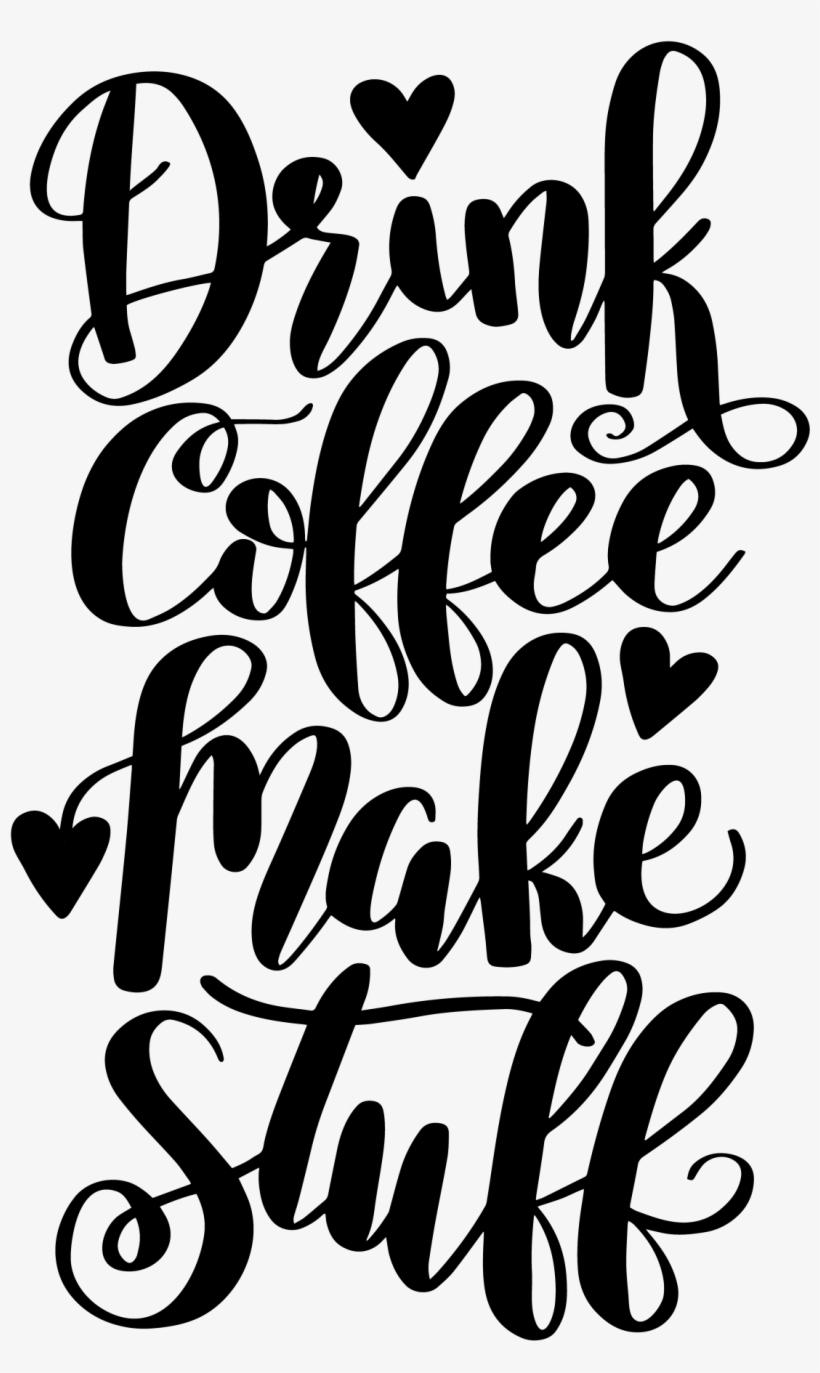 Drink Coffee Make Stuff Free Print Cut File - Drink Coffee Make Stuff, transparent png #4113424