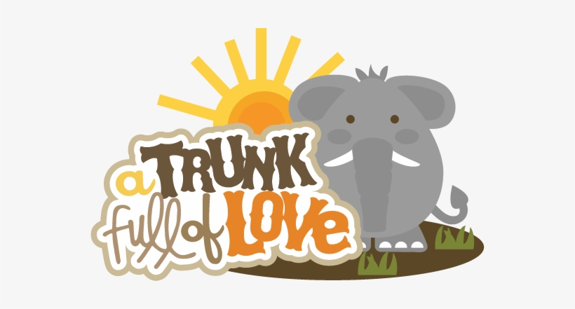 A Trunk Full Of Love Svg Scrapbook Title Elephant Svg - Miss Kate Elephant Cuttables, transparent png #4274940