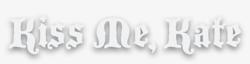 Kiss Me, Kate Logo - Kiss Me, Kate, transparent png #4294337