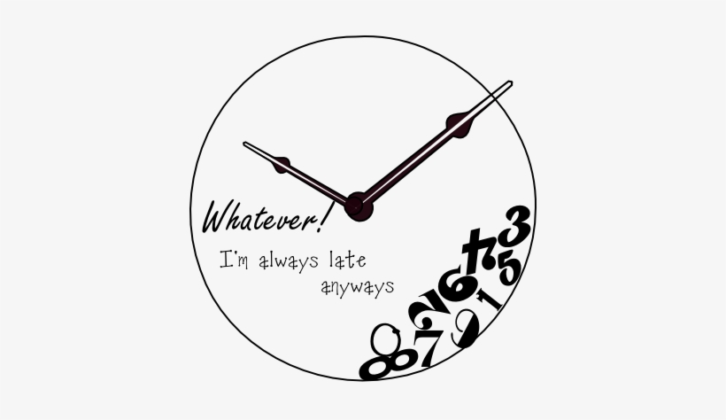 Svg File, Digi Stamp, Craft Project Or Cooking Recipess - Whatever I M Always Late Clock, transparent png #4329321