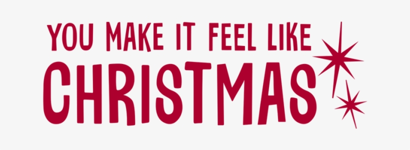 You Make It Feel Like Christmas - Poster For Christian Church, transparent png #4386322