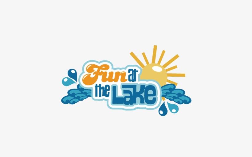 Fun At The Lake Svg Scrapbook Title Lake Svg Cut Files - Scrapbooking, transparent png #4407824