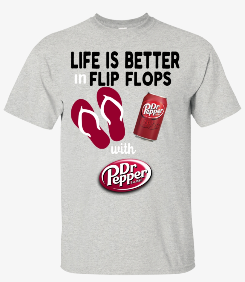 Life Is Better In Flip Flops With Dr Pepper T Shirt - Dr. Pepper Soda Soft Drink T-shirt, transparent png #462976