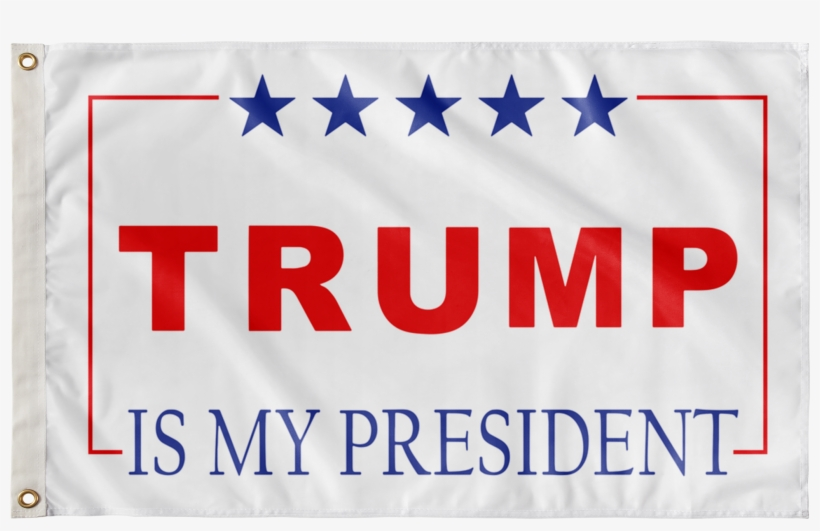 Tump Is My President Flag - Make America Great Again White, transparent png #4717643