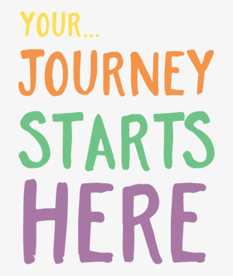 Your Journey Starts Here - Your Journey Starts Here Transparent, transparent png #4921819