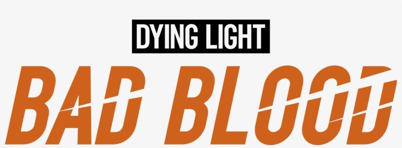 Given The Successes Of Battle Royal Game Mechanics - Dying Light Bad Blood Logo, transparent png #5277078