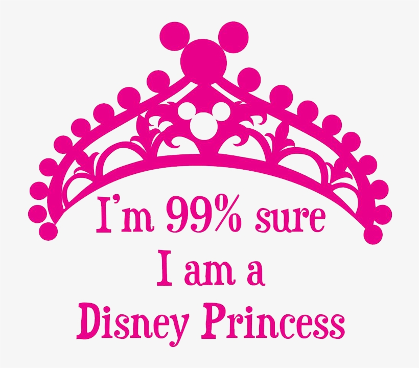 I'm 99% Sure I Am A Disney Princess - I M 99 Sure I Am A Disney Princess, transparent png #5352562
