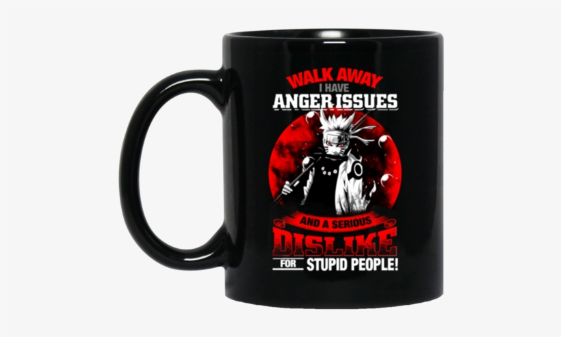 Naruto Mug Walk Away Anger Issues And A Serious Dis - Deadpool Fuck You Love You, transparent png #559561