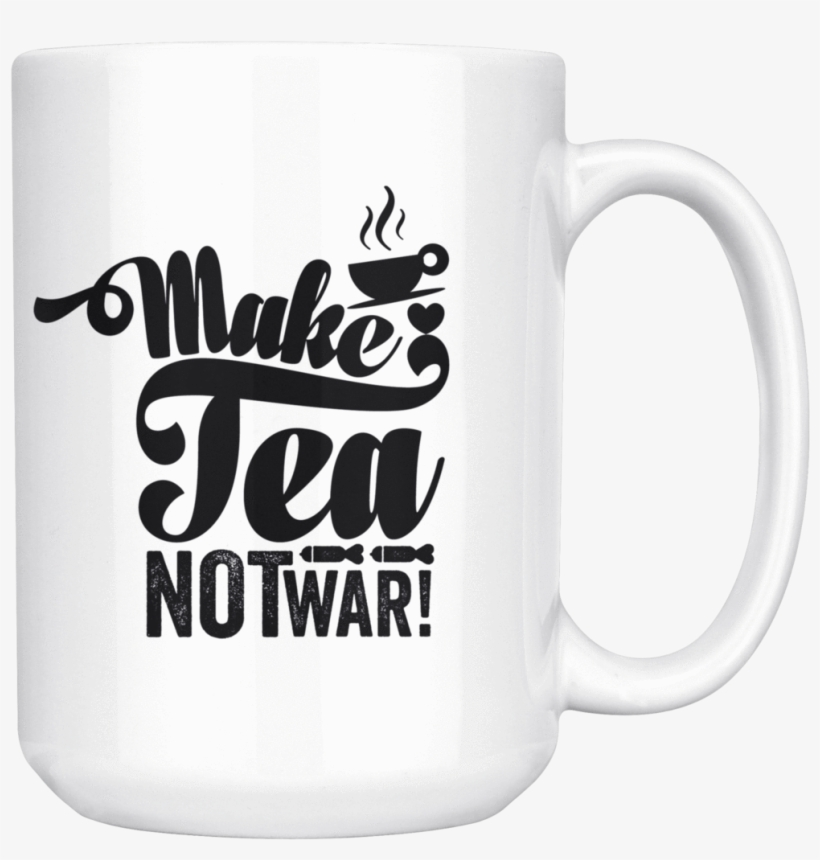 Make Tea Not War Coffee Mug For Clever Friends Printed - Make Coffee Not War Mug, transparent png #5546931