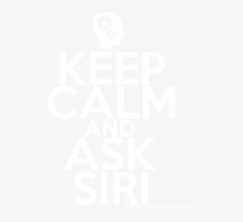 Keep Calm And Ask Siri Poster - Keep Calm My Birthday Is Loading, transparent png #5644512