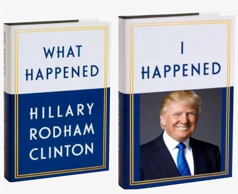 4 - Hillary Clinton What Happened Trump I Happened, transparent png #5681403