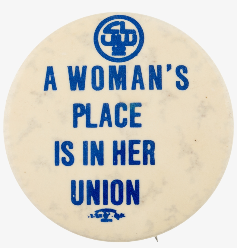 A Woman's Place Is In Her Union - Woman's Place Is In Her Union, transparent png #5836465