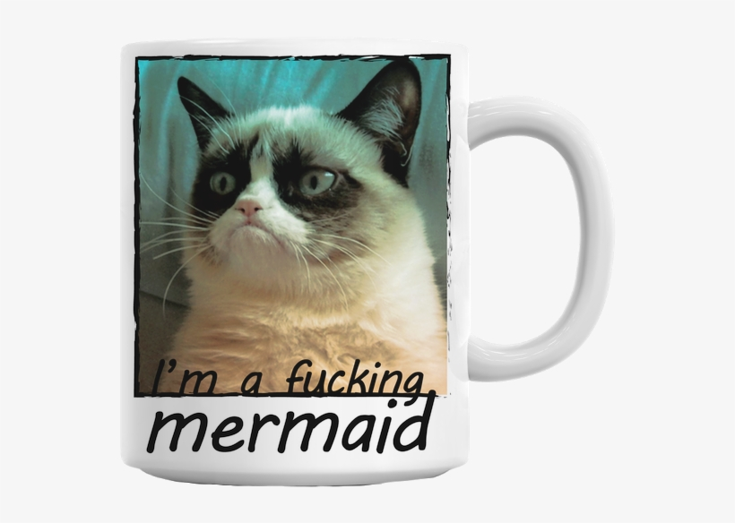 Grumpy Cat I'm A Fucking Mermaid Mug - Grumpy Cat Meme Dog, transparent png #606442