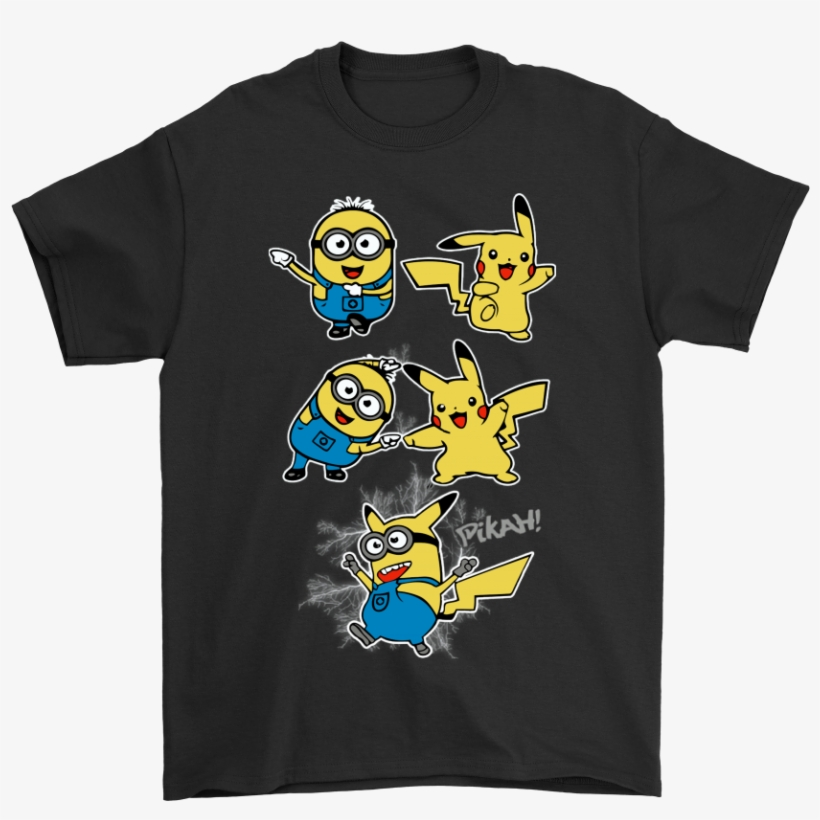 Despicable Me Minions And Pikachu Pokemon Fusion Shirts - If You Dont Listen To You Will Never Understand Shirt, transparent png #6431049