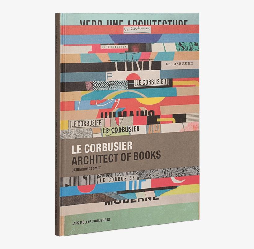 Catherine De Smet Le Corbusier Architect Of Books, transparent png #7798998
